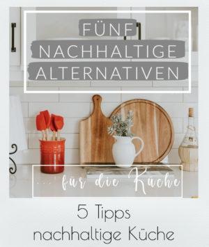 FÜNF NACHHALTIGE ALTERNATIVEN: in der Küche